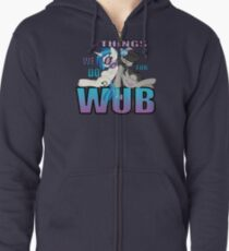 The Things we do for Wub Zipped Hoodie