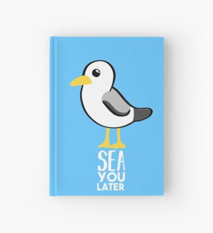Seagull - Sea You Later - Funny Pun T Shirt Hardcover Journal