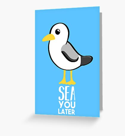 Seagull - Sea You Later - Funny Pun T Shirt Greeting Card