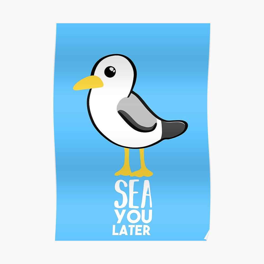 Seagull - Sea You Later - Funny Pun T Shirt Poster