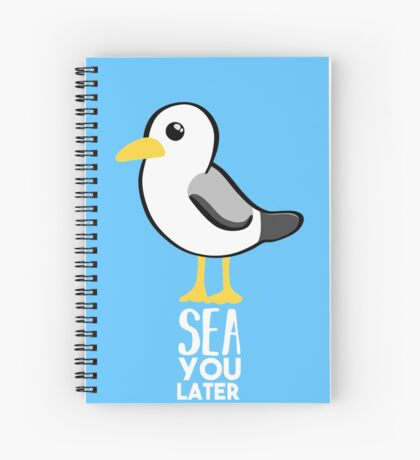 Seagull - Sea You Later - Funny Pun T Shirt Spiral Notebook