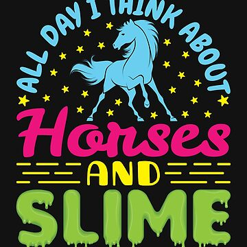 All Day I Think Abou Horses And Slime by jaygo