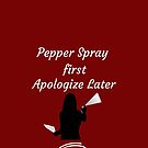 Pepper Spray First Apologize Later - My Favorite Murder -  SSDGM - on blood red background by Angie Stimson