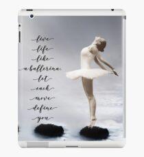 Ballerina, Live life like a ballerina, let each move define you iPad Case/Skin