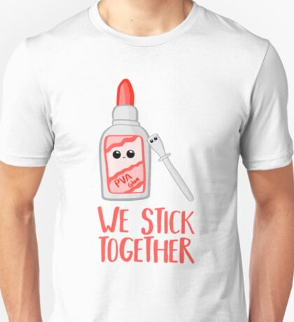 PVA Glue Pun - We stick together - Valentines, Anniversary, Birthday Card - Bestfriend T-Shirt