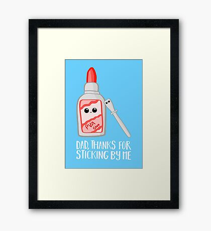 Fathers Day - Dad, Thanks for Sticking by me. PVA Framed Print