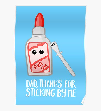 Fathers Day - Dad, Thanks for Sticking by me. PVA Poster