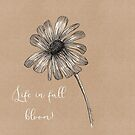 Flower- Life in full bloom. by cardwellandink