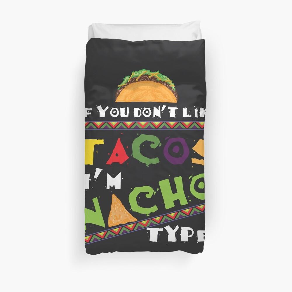 Cool If You Don't Like Tacos I'm Nacho Type Funny Art Gift Bettbezug
