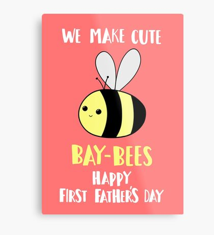First Father's Day - Pun -  Funny - We make cute Babies - Bee Metal Print