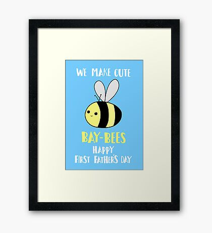 First Father's Day T Shirt - Pun -  Funny - We make cute Babies - Bee Framed Print