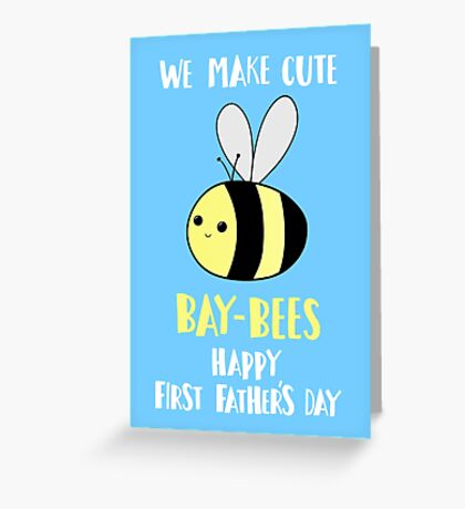 First Father's Day T Shirt - Pun -  Funny - We make cute Babies - Bee Greeting Card