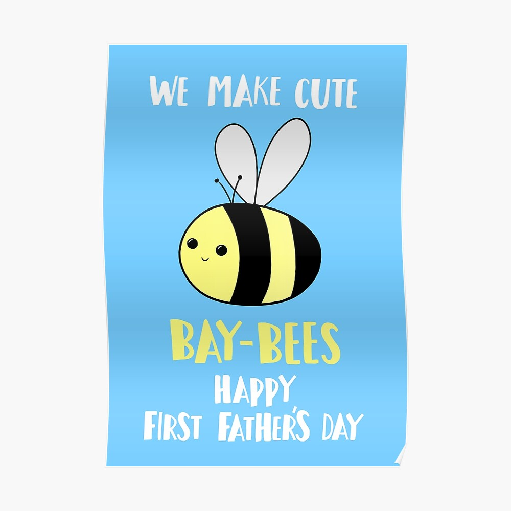 First Father's Day T Shirt - Pun -  Funny - We make cute Babies - Bee Poster