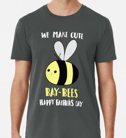 Father's Day Shirt - Punny - Pun -  Funny - We make cute Babies - Bee Premium T-Shirt
