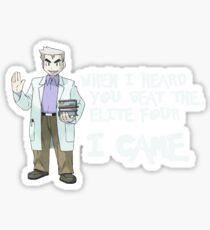 I came. Professor Oak. Sticker