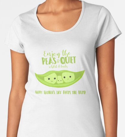 Fathers Day from the BUMP - Funny - Cute - Puns - Peas and Quiet Premium Scoop T-Shirt