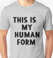 This Is My Human Form T-Shirt