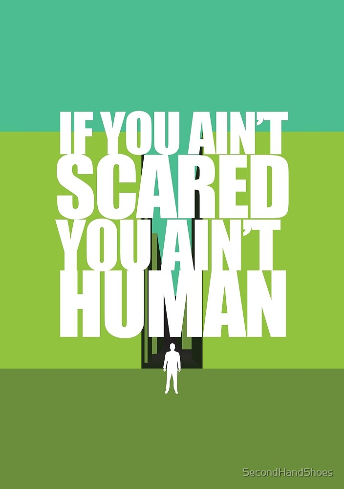 """If you ain't scared, you ain't human"" by SecondHandShoes ..."