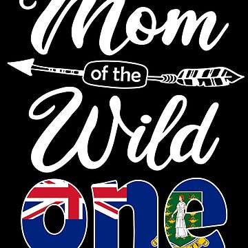 Virgin Islander Mom of the Wild One Birthday British Virgin Islands Flag British Virgin Islands Pride Road Town roots country heritage or born in America you'll love it national citizen by bulletfast