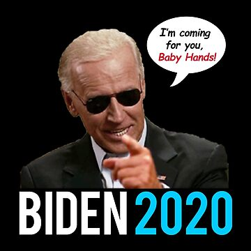Biden 2020 - Ich komme für Sie, Baby Hands! von Thelittlelord