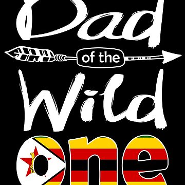 Zimbabwean Dad of the Wild One Birthday Zimbabwe Flag Zimbabwe Pride Harare roots country heritage or born in America you'll love it national citizen by bulletfast