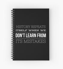 History Repeats Itself When We Don't Learn From Its Mistakes Spiral Notebook