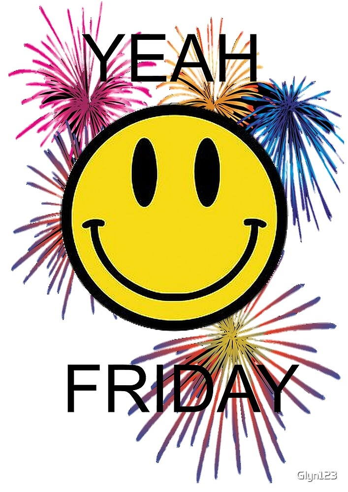 Friday Yeah Celebration Smiley Face By Glyn123 Redbubble