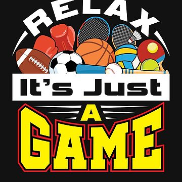 Relax It's Just A Game by jaygo