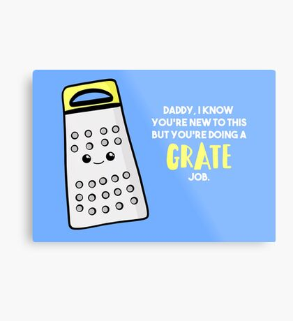 Funny First Father's Day Card - New Dad - Birthday - Grate Job - Puns Metal Print
