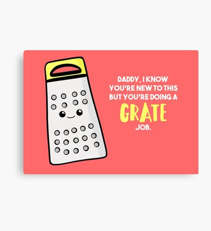 Funny First Father's Day  Shirt - New Dad - Birthday - Grate Job - Puns Canvas Print