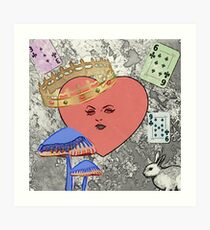 Queen without a heart of her own will chop off your head out of spite.... Art Print