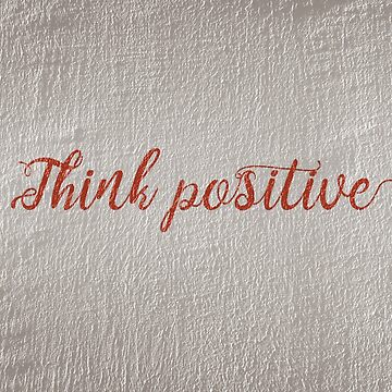 Think Positive  by newburyboutique