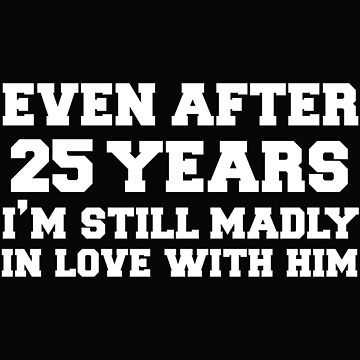 Even after 25 years I am still in love with him 25th Anniversary by losttribe