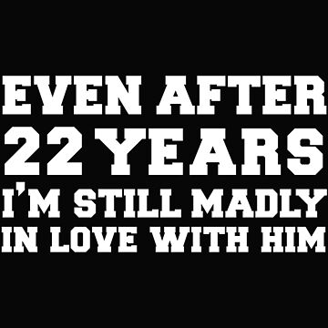 Even after 22 years I am still in love with him 22nd Anniversary by losttribe