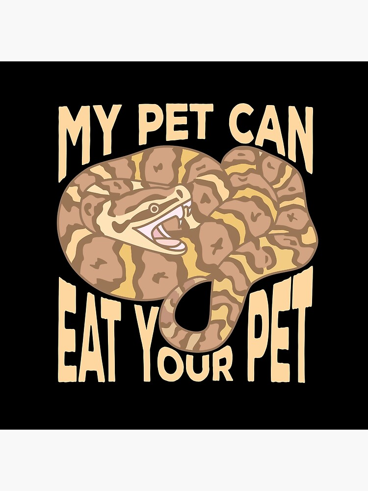 My Pet Can Eat Your Pet by Bo-Shirts