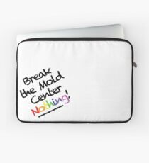 Break the Mold | Center Nothing! Laptop Sleeve