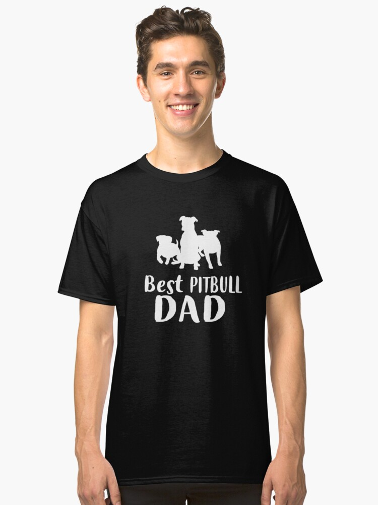 'Best Pitbull Dad T-Shirt: Father's Day Gift For pittie dog lovers' Classic T-Shirt by Dogvills