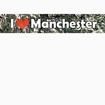 I Love Manchester by borstal