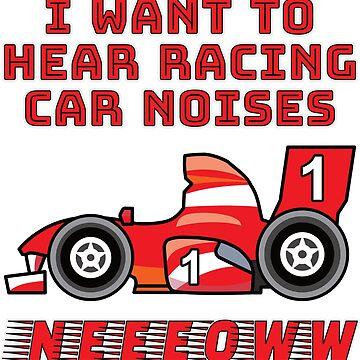 I wanna hear a Racing Car Neeeoww by asktheanus