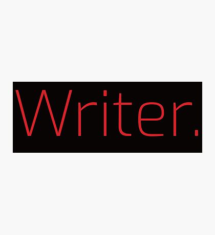 Copy of Writer. (Thin Red Text) Photographic Print