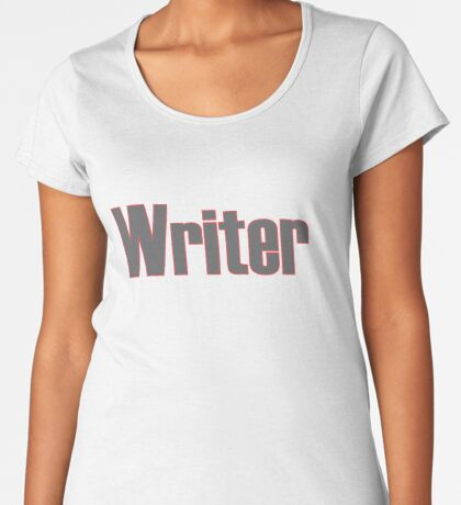 Writer -- Black Text with Red Outline Premium Scoop T-Shirt