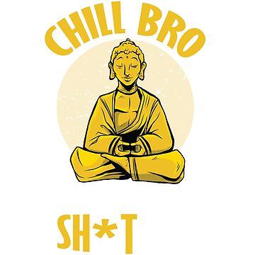 Chill Bro Buddha You need to let that shit go graphic by ZippyThread