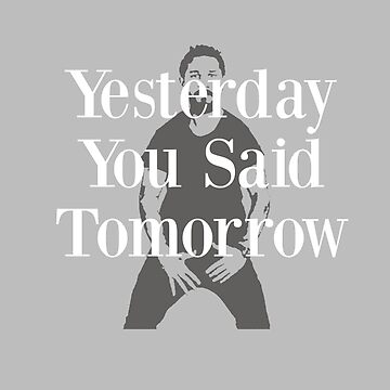 Yesterday You Said Tomorow! by Ze-Chee