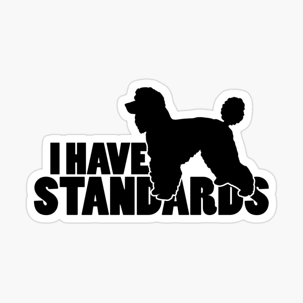 I Have Standards - A Standard Poodle Lover Design Sticker