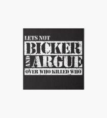 Lets Not Bicker Art Board Print