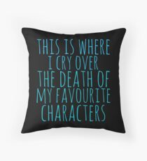 a pillow to cry over the death of favourite characters Throw Pillow