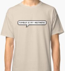 tumblr is my aesthetic Classic T-Shirt