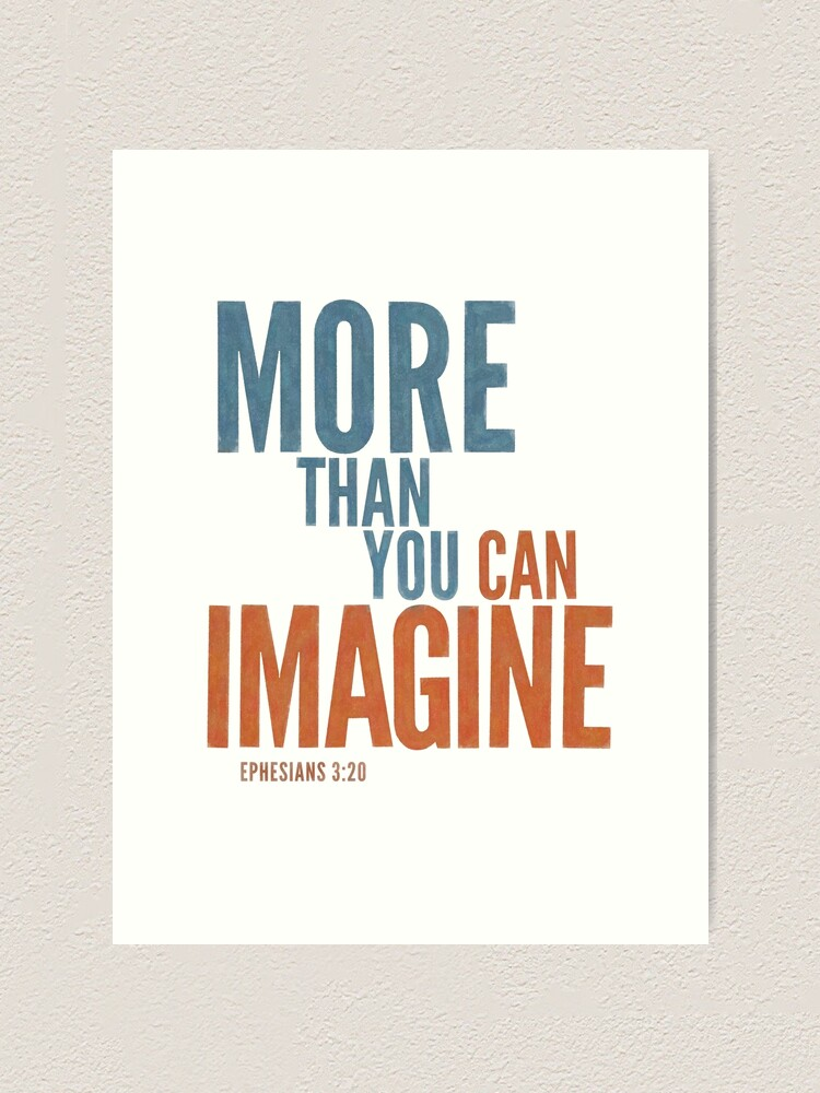 Alternate view of More than you can imagine - Ephesians 3:20 Art Print