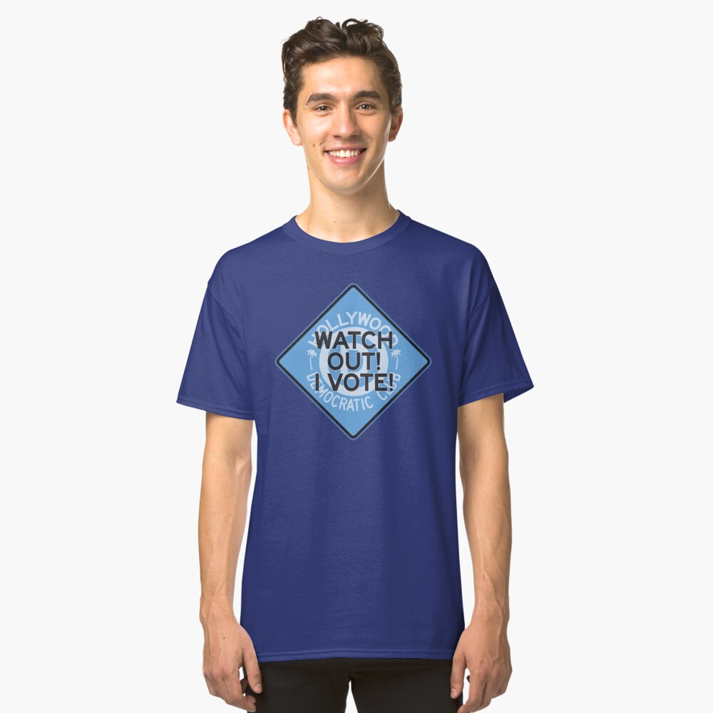 Hollywood Florida Democratic Club –Watch Out I Vote Classic T-Shirt
