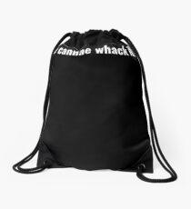 Ye cannae whack it! You Can Not Top This Drawstring Bag